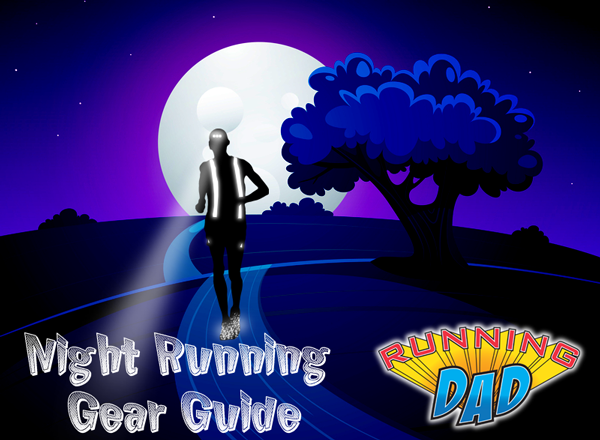 Who Needs Daylight? Running Dad's Guide to Night Running Gear